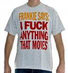 Frankie says: I fuck everythin